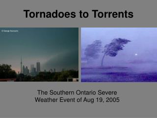 Tornadoes to Torrents
