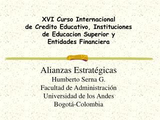 XVI Curso Internacional de Credito Educativo, Instituciones de Educacion Superior y Entidades Financiera   Alianzas Estr
