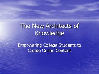 The New Architects of Knowledge