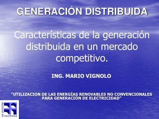 GENERACI N DISTRIBUIDA   Caracter sticas de la generaci n distribuida en un mercado competitivo.