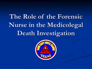 The Role of the Forensic Nurse in the Medicolegal Death Investigation