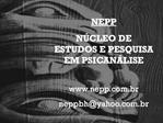 NEPP N CLEO DE ESTUDOS E PESQUISA EM PSICAN LISE  nepp.br neppbhyahoo.br