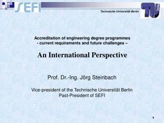 Prof. Dr.-Ing. J rg Steinbach  Vice-president of the Technische Universit t Berlin Past-President of SEFI