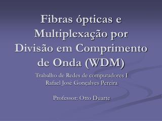 Fibras  pticas e Multiplexa  o por Divis o em Comprimento de Onda WDM