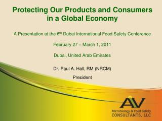 Protecting Our Products and Consumers in a Global Economy  A Presentation at the 6th Dubai International Food Safety Con