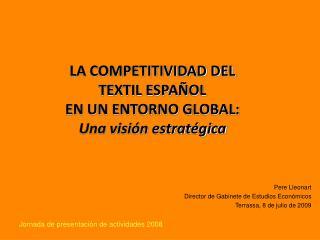 LA COMPETITIVIDAD DEL TEXTIL ESPA OL  EN UN ENTORNO GLOBAL: Una visi n estrat gica