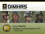Army DIMHRS  Strategic Communications VTC 1 October 2008