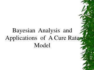 Bayesian  Analysis  and Applications  of  A Cure Rate Model