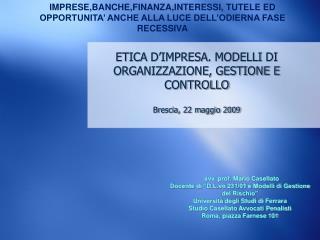ETICA D IMPRESA. MODELLI DI ORGANIZZAZIONE, GESTIONE E CONTROLLO  Brescia, 22 maggio 2009