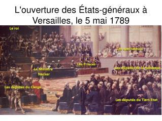 Louverture des  tats-g n raux   Versailles, le 5 mai 1789