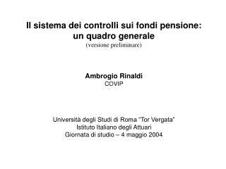 Il sistema dei controlli sui fondi pensione: un quadro generale versione preliminare    Ambrogio Rinaldi  COVIP     Univ
