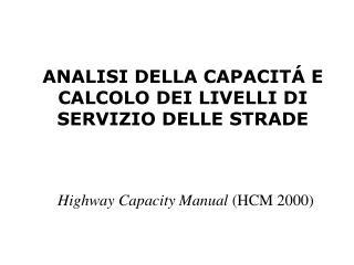 ANALISI DELLA CAPACIT  E  CALCOLO DEI LIVELLI DI SERVIZIO DELLE STRADE