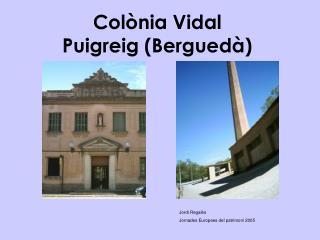 Col nia Vidal Puigreig Bergued