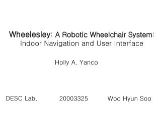 Wheelesley: A Robotic Wheelchair System: Indoor Navigation and User Interface