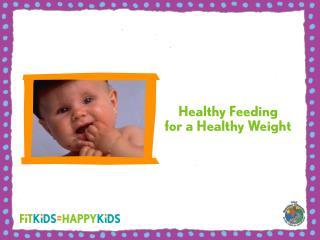 Healthy Feeding for a Healthy Weight