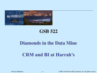 GSB 522  Diamonds in the Data Mine  CRM and BI at Harrah s