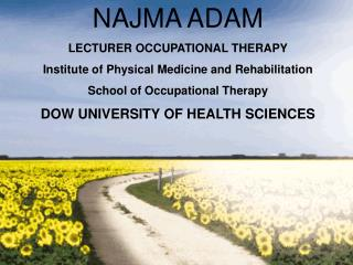NAJMA ADAM LECTURER OCCUPATIONAL THERAPY Institute of Physical Medicine and Rehabilitation  School of Occupational Thera