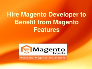 Hire Magento Developer to Benefit from Magento Features