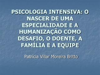 PSICOLOGIA INTENSIVA: O NASCER DE UMA ESPECIALIDADE E A HUMANIZA  O COMO DESAFIO, O DOENTE, A FAM LIA E A EQUIPE
