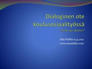 Dialoginen ote koulusosiaality ss  - shall we dance