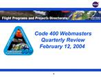 Code 400 Webmasters Quarterly Review  February 12, 2004