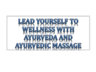 Lead Yourself to Wellness with Ayurveda and Ayurvedic Massag