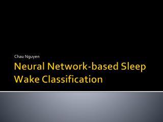 Neural Network-based Sleep Wake Classification