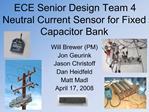 ECE Senior Design Team 4 Neutral Current Sensor for Fixed Capacitor Bank