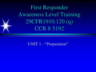 First Responder  Awareness Level Training  29CFR1910.120 q CCR 8 5192