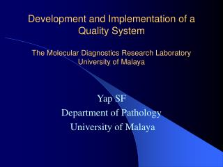 Development and Implementation of a   Quality System   The Molecular Diagnostics Research Laboratory University of Malay
