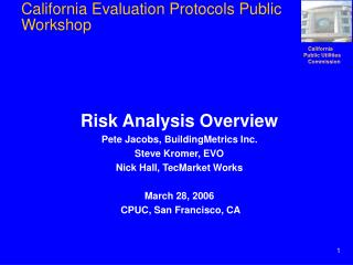 Risk Analysis Overview Pete Jacobs, BuildingMetrics Inc. Steve Kromer, EVO Nick Hall, TecMarket Works  March 28, 2006  C