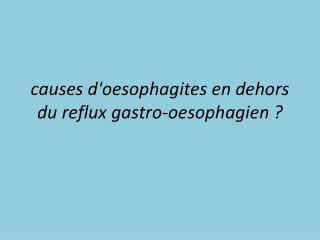 Causes doesophagites en dehors du reflux gastro-oesophagien