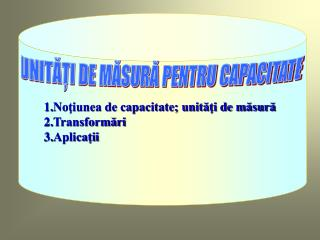 Notiunea de capacitate; unitati de masura Transformari Aplicatii