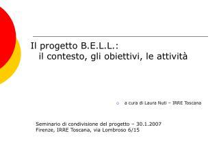 Il progetto B.E.L.L.:  il contesto, gli obiettivi, le attivit     a cura di Laura Nuti   IRRE Toscana