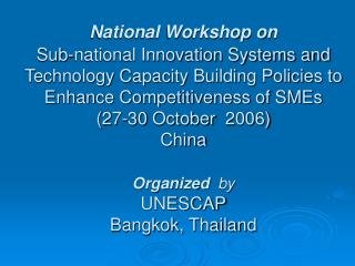 National Workshop on   Sub-national Innovation Systems and Technology Capacity Building Policies to  Enhance Competitive