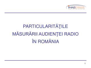 PARTICULARITATILE MASURARII AUDIENTEI RADIO  N ROM NIA