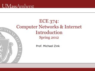 ECE 374: Computer Networks  Internet Introduction Spring 2012