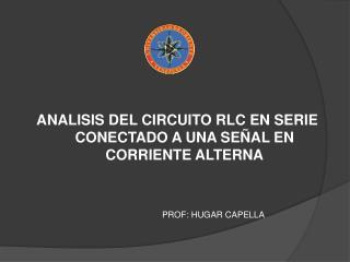 ANALISIS DEL CIRCUITO RLC EN SERIE CONECTADO A UNA SE AL EN CORRIENTE ALTERNA
