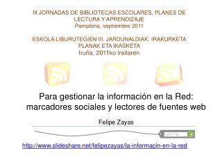 III JORNADAS DE BIBLIOTECAS ESCOLARES, PLANES DE LECTURA Y APRENDIZAJE Pamplona, septiembre 2011   ESKOLA LIBURUTEGIEN I