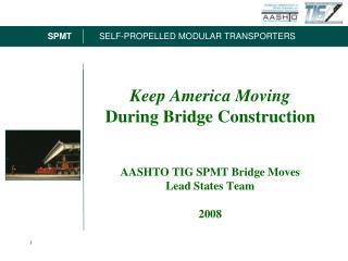 Keep America Moving  During Bridge Construction    AASHTO TIG SPMT Bridge Moves Lead States Team  2008