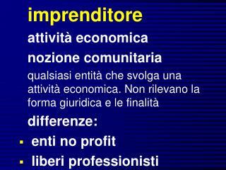 Imprenditore attivit  economica nozione comunitaria qualsiasi entit  che svolga una attivit  economica. Non rilevano la