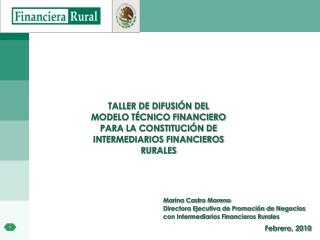 TALLER DE DIFUSI N DEL  MODELO T CNICO FINANCIERO  PARA LA CONSTITUCI N DE  INTERMEDIARIOS FINANCIEROS  RURALES
