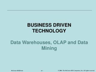 BUSINESS DRIVEN TECHNOLOGY  Data Warehouses, OLAP and Data Mining