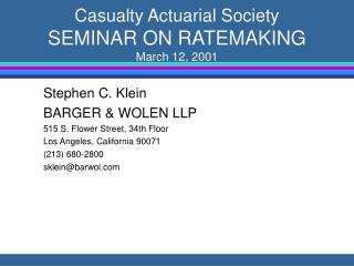 Casualty Actuarial Society SEMINAR ON RATEMAKING March 12, 2001