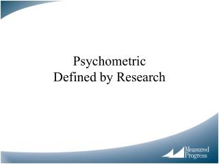 Psychometric  Defined by Research