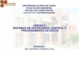 UNIDAD 3: SISTEMAS DE SUPERVISI N, CONTROL Y  PROCESAMIENTO DE DATOS