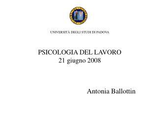 UNIVERSIT  DEGLI STUDI DI PADOVA   PSICOLOGIA DEL LAVORO 21 giugno 2008