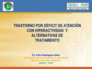 TRASTORNO POR D FICIT DE ATENCI N CON HIPERACTIVIDAD  Y  ALTERNATIVAS DE  TRATAMIENTO