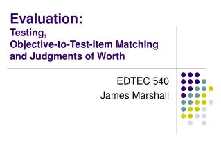 Evaluation:  Testing,  Objective-to-Test-Item Matching and Judgments of Worth