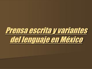 Prensa escrita y variantes del lenguaje en M xico